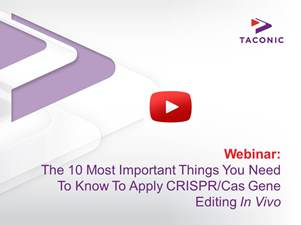 Webinar: The 10 Most Important Things You Need To Know To Apply CRISPR/Cas Gene Editing In Vivo